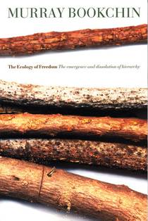 Picture of a book: The Ecology Of Freedom: The Emergence And Dissolution Of Hierarchy