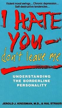 Picture of a book: I Hate You, Don't Leave Me: Understanding The Borderline Personality