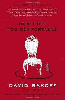 Picture of a book: Don't Get Too Comfortable: The Indignities Of Coach Class, The Torments Of Low Thread Count, The Never-Ending Quest For Artisana