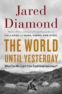 Picture of a book: The World Until Yesterday: What Can We Learn from Traditional Societies?