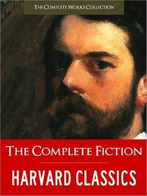 Picture of a book: Harvard Classics: The Complete Fiction