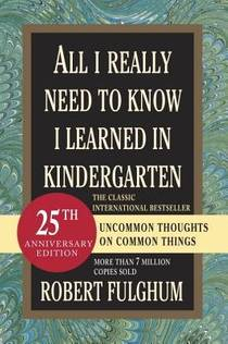 Picture of a book: All I Really Need To Know I Learned In Kindergarten