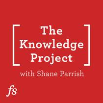 Picture of a podcast: The Knowledge Project With Shane Parrish