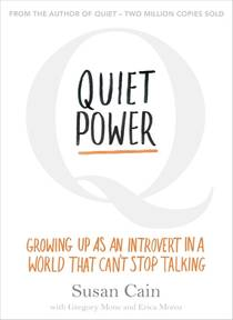 Picture of a book: Quiet Power: Growing Up As An Introvert In A World That Can't Stop Talking