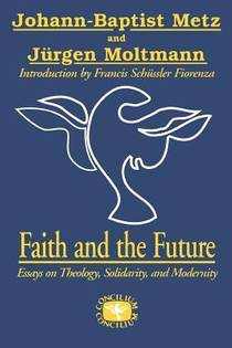 Picture of a book: Faith and the Future: Essays on Theology, Solidarity, and Modernity