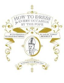 Picture of a book: How to Dress for Every Occasion by the Pope