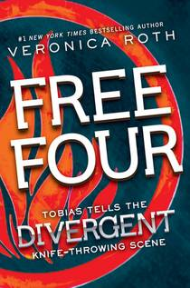 Picture of a book: Free Four: Tobias Tells The Divergent Knife-Throwing Scene