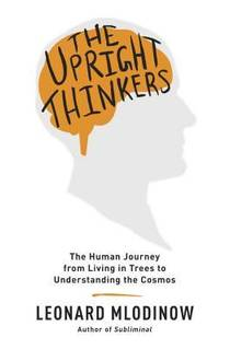 Picture of a book: The Upright Thinkers: The Human Journey from Living in Trees to Understanding the Cosmos