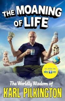 Picture of a book: The Moaning Of Life: The Worldly Wisdom Of Karl Pilkington