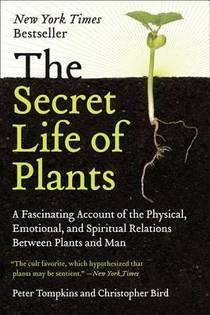 Picture of a book: The Secret Life Of Plants: A Fascinating Account Of The Physical, Emotional And Spiritual Relations Between Plants And Man