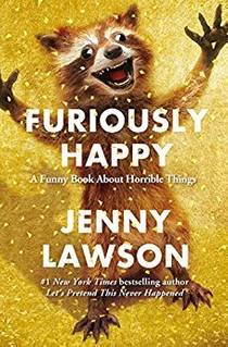 Picture of a book: Furiously Happy: A Funny Book About Horrible Things