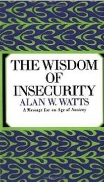 Picture of a book: The Wisdom Of Insecurity: A Message For An Age Of Anxiety
