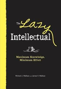 Picture of a book: The Lazy Intellectual: Maximum Knowledge, Minimal Effort