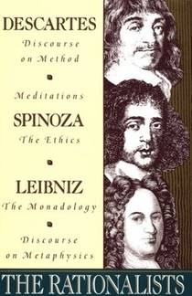 Picture of a book: The Rationalists: Descartes: Discourse on Method & Meditations; Spinoza: Ethics; Leibniz: Monadology & Discourse on Metaphysics