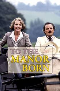 Picture of a TV show: To The Manor Born