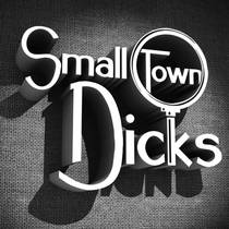 Picture of a podcast: Small Town Dicks Podcast