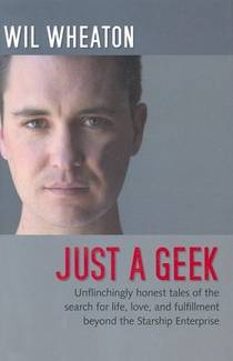 Picture of a book: Just a Geek: Unflinchingly Honest Tales of the Search for Life, Love, and Fulfillment Beyond the Starship Enterprise