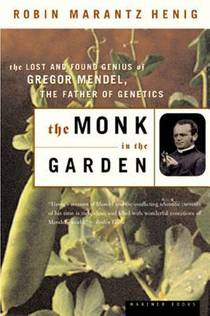 Picture of a book: The Monk in the Garden: The Lost and Found Genius of Gregor Mendel, the Father of Genetics
