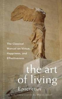 Picture of a book: The Art Of Living: The Classical Manual On Virtue, Happiness And Effectiveness
