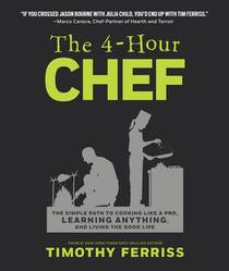 Picture of a book: The 4-Hour Chef: The Simple Path To Cooking Like A Pro, Learning Anything, And Living The Good Life