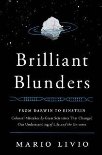 Picture of a book: Brilliant Blunders: From Darwin to Einstein - Colossal Mistakes by Great Scientists That Changed Our Understanding of Life and t
