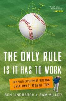 Picture of a book: The Only Rule Is It Has To Work: Our Wild Experiment Building A New Kind Of Baseball Team