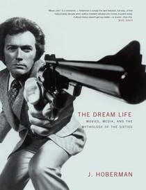 Picture of a book: The Dream Life: Movies, Media, And The Mythology Of The Sixties