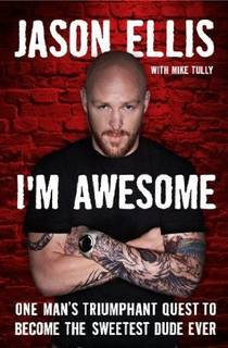 Picture of a book: I'm Awesome: One Man's Triumphant Quest To Become The Sweetest Dude Ever