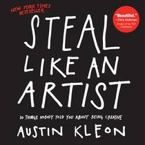 Picture of a book: Steal Like An Artist: 10 Things Nobody Told You About Being Creative
