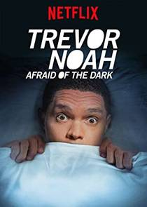 Picture of a TV show: Trevor Noah: Afraid Of The Dark