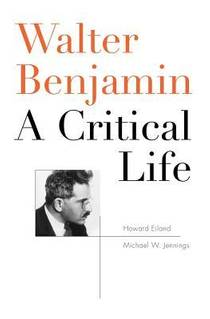 Picture of a book: Walter Benjamin: A Critical Life