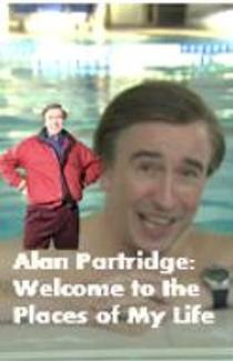 Picture of a TV show: Alan Partridge: Welcome To The Places Of My Life