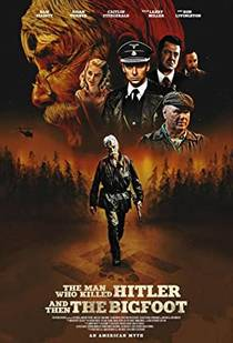 Picture of a movie: The Man Who Killed Hitler And Then The Bigfoot