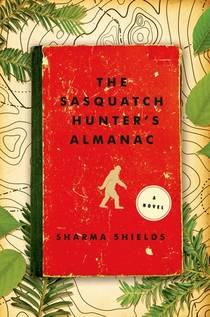 Picture of a book: The Sasquatch Hunter's Almanac: A Novel