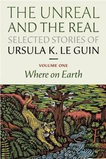 Picture of a book: The Unreal And The Real: Selected Stories, Volume One: Where On Earth