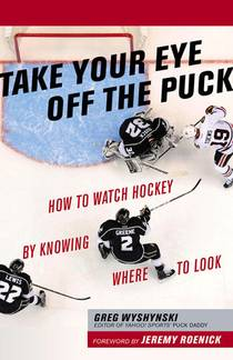 Picture of a book: Take Your Eye Off the Puck: How to Watch Hockey By Knowing Where to Look